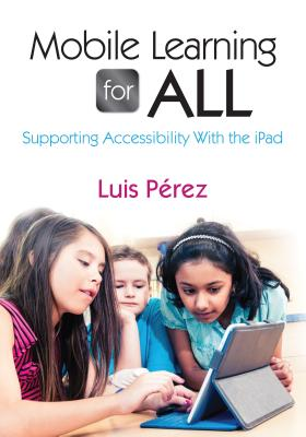 Mobile Learning for All By Perez, Luis F.